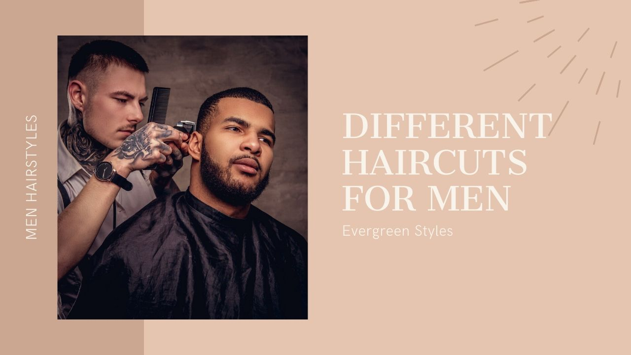 Different Haircuts For Men 5 Styles That Are Evergreen